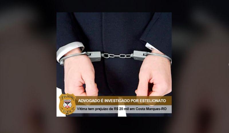 ESTELIONATO: Advogado oferecia a liberdade através de um habeas corpus para resolver um mandado de prisão que não existia, em Costa Marques