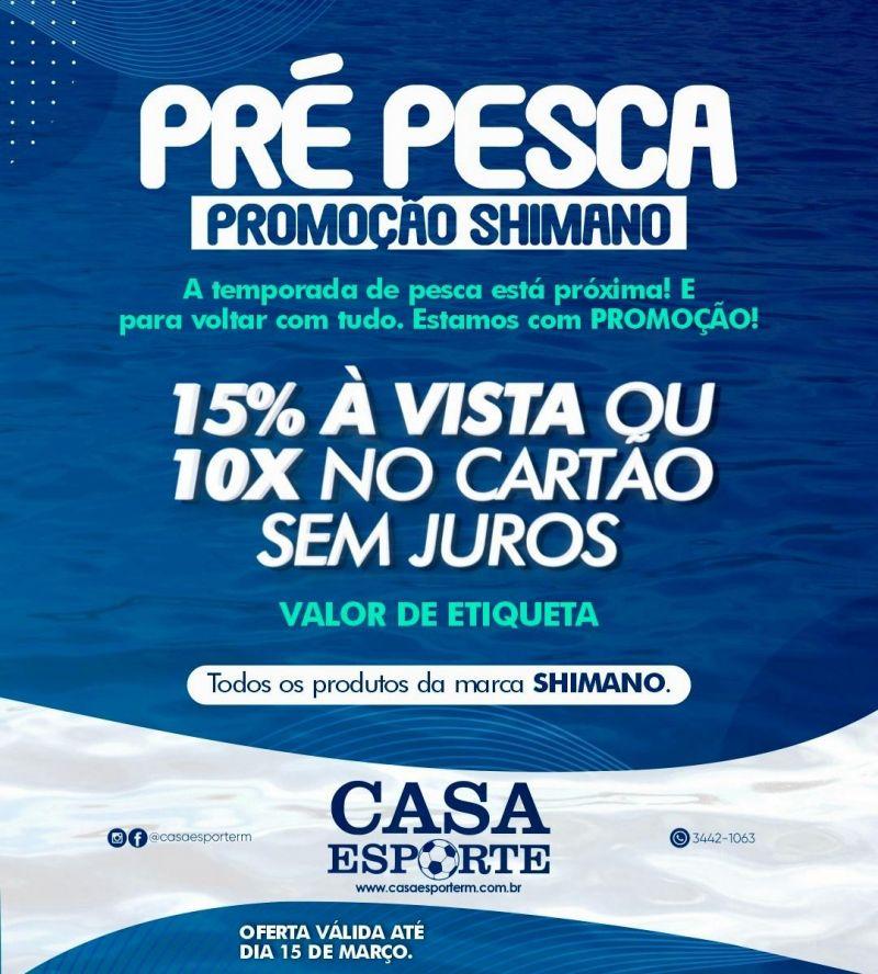 Promoção todos os produtos da marca SHIMANO na Casa Esporte em Rolim de Moura